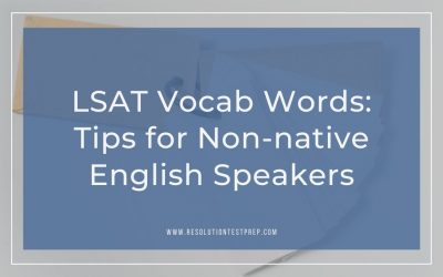 LSAT Vocabulary Words: Tips for Non-native English Speakers