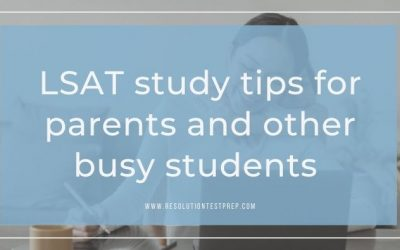 LSAT study tips for parents and other busy students